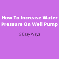 How To Increase Water Pressure On Well Pump
