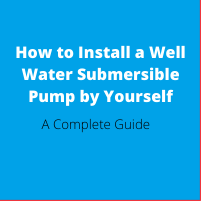 How to Install a Well Water Submersible Pump by Yourself