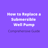 How to Replace a Submersible Well Pump
